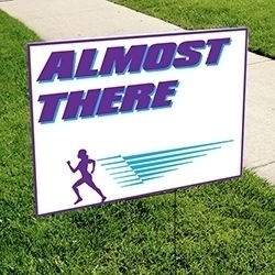 Almost There Yard Sign